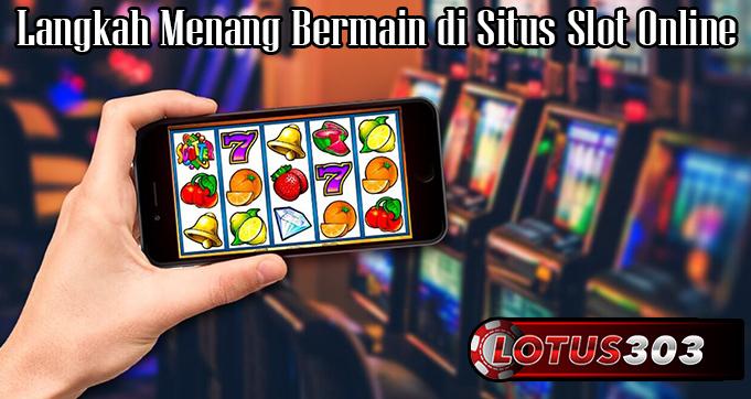 Langkah Menang Bermain di Situs Slot Online
